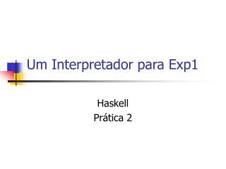Um Interpretador para Exp1