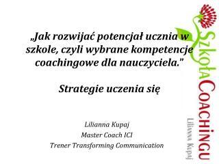 Lilianna Kupaj Master Coach ICI Trener  Transforming Communication