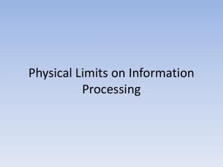 Physical Limits on Information Processing