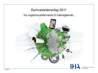 Gymnasielærerdag 2011 - fra ungdomsuddannelse til videregående...