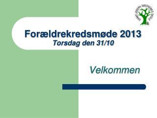Forældrekredsmøde 2013 Torsdag den 31/10