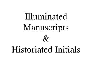 Illuminated Manuscripts  &  Historiated Initials