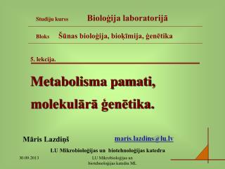 5. lekcija. Metabolisma pamati,  molekulārā ģenētika.