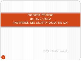 Aspectos  Prácticos de Ley 7/2012 (INVERSIÓN DEL SUJETO PASIVO EN IVA)