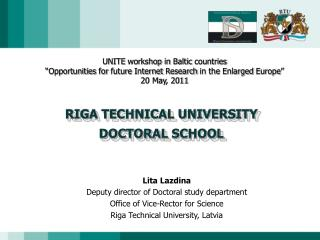 L ita Lazdina Deputy director of Doctoral study department Office of Vice-Rector for Science