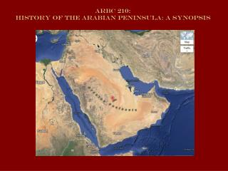 ARBC 210: History of the Arabian PeninsulA: A Synopsis