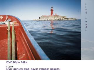 DVD Bōjk- Bāka  Līvu jaunieši glābj savas valodas nākotni