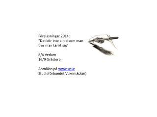 """Föreläsningar 2014: """"Det blir inte alltid som man  tror man tänkt sig"""" 8/4 Vedum 16/9 Grästorp"""