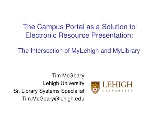 Tim McGeary Lehigh University Sr. Library Systems Specialist Tim.McGeary@lehigh