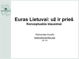 Euras Lietuvai: už ir prieš Konceptualūs klausimai