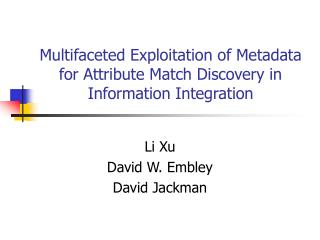 Multifaceted Exploitation of Metadata for Attribute Match Discovery in Information Integration