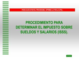 PROCEDIMIENTO PARA DETERMINAR EL IMPUESTO SOBRE SUELDOS Y SALARIOS (ISSS).