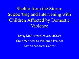 Shelter from the Storm:  Supporting  and Intervening with Children Affected by Domestic Violence