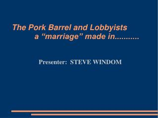 The Pork Barrel and Lobbyists    a  marriage  made in...........