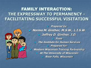 FAMILY INTERACTION: THE EXPRESSWAY TO PERMANENCY -FACILITATING SUCCESSFUL VISITATION