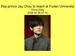 Pop prince Jay Chou to teach at Fudan University China Daily 2008-02-28 07:10