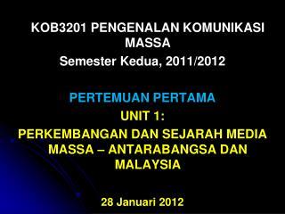 KOB3201 PENGENALAN KOMUNIKASI MASSA Semester Kedua, 2011/2012 PERTEMUAN PERTAMA  UNIT 1: