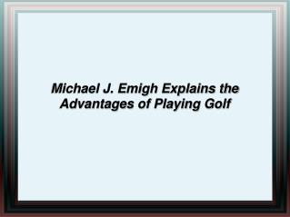 Michael J. Emigh Explains the Advantages of Playing Golf