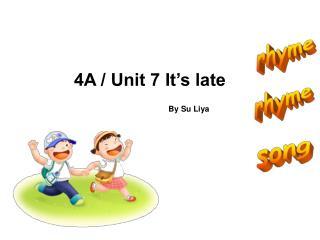 4A / Unit 7 It's late