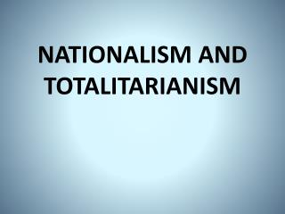 NATIONALISM AND TOTALITARIANISM