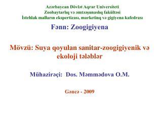 Fənn: Zoogigiyena M övzü: Suya qoyulan sanitar-zoogigiyenik və ekoloji tələblər