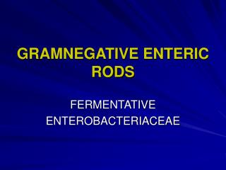 GRAMNEGATIVE ENTERIC RODS