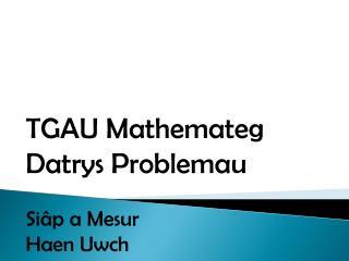 TGAU  Mathemateg Datrys Problemau Siâp  a  Mesur Haen Uwch