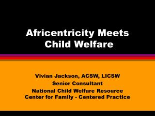 Africentricity Meets  Child Welfare