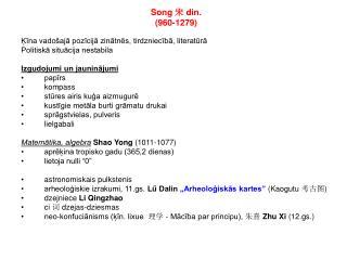 Song  宋  din. (960-1279)  Ķīna vadošajā pozīcijā zinātnēs, tirdzniecībā, literatūrā