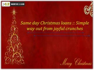 Same day Christmas loans  Simple way out from joyful crunche