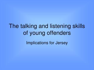 The talking and listening skills of young offenders