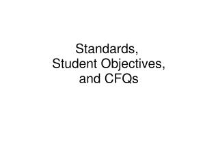 Standards,   Student Objectives,  and CFQs