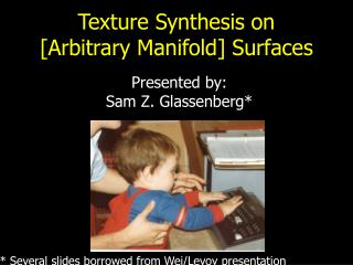 Texture Synthesis on [Arbitrary Manifold] Surfaces