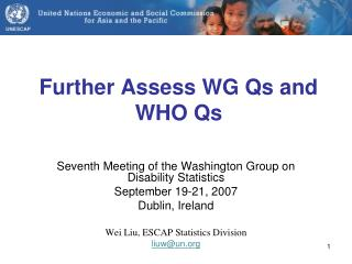 Further Assess WG Qs and WHO Qs