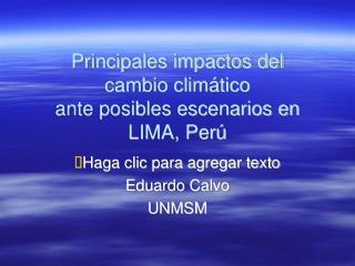 Principales impactos del  cambio climático  ante posibles escenarios en  LIMA, Perú