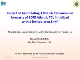 Zhiquan  Liu, Craig Schwartz, Chris Snyder, and So-Young Ha NCAR/NESL/MMM Boulder, Colorado, USA