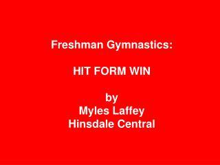 Freshman Gymnastics:  HIT FORM WIN by  Myles Laffey  Hinsdale Central