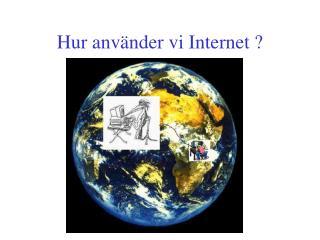Hur använder vi Internet ?
