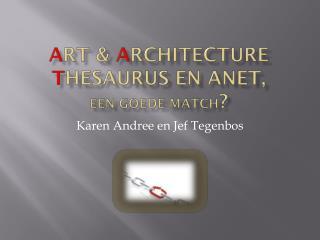 A rt &  A rchitecture  T hesaurus en  Anet,  een goede match ?