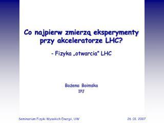 Co najpierw zmierz? eksperymenty przy akceleratorze LHC?
