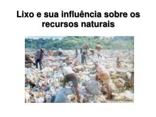 Lixo e sua influ�ncia sobre os recursos naturais