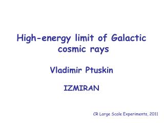 High-energy limit of Galactic  cosmic rays Vladimir Ptuskin IZMIRAN