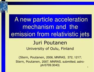Juri Poutanen University of Oulu, Finland (Stern, Poutanen,  2006, MNRAS,  372, 1217;