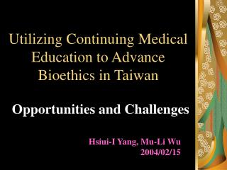 Utilizing Continuing Medical Education to Advance Bioethics in Taiwan