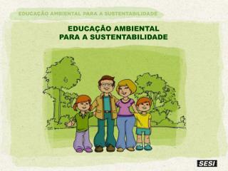 EDUCA��O AMBIENTAL PARA A SUSTENTABILIDADE