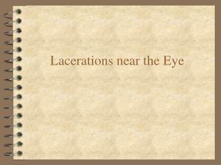 Lacerations near the Eye