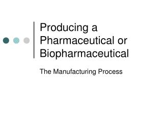 Producing a Pharmaceutical or Biopharmaceutical