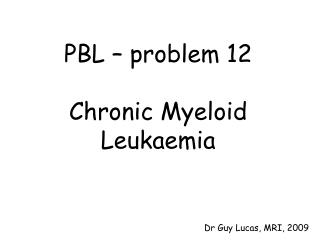 PBL   problem 12  Chronic Myeloid Leukaemia