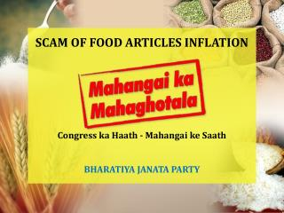 SCAM OF FOOD ARTICLES INFLATION Congress ka Haath - Mahangai ke Saath BHARATIYA JANATA PARTY