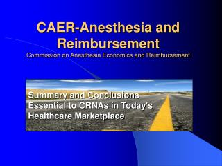 CAER-Anesthesia and Reimbursement Commission on Anesthesia Economics and Reimbursement